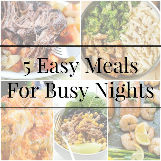 5 Easy Dinners for Busy Nights