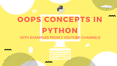 OOPs Concepts in Python With Examples from 3 YouTube Channels