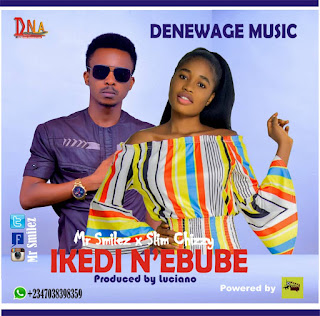 [Music] Mr Smilez & Slim Chizzy - Ikedi N'Ebube (Prod. by Luciano)