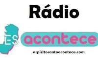 Rádio Espírito Santo Acontece - Web rádio - São Mateus / ES
