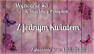 http://skarbnica-pomyslow.blogspot.com/2017/03/wyzwanie-32017-praca-z-jednym-kwiatem.html