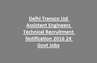 Delhi Transco Ltd Assistant Engineers Technical Recruitment Notification 2016 24 Govt Jobs
