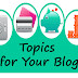 Good Topics for Your Blog