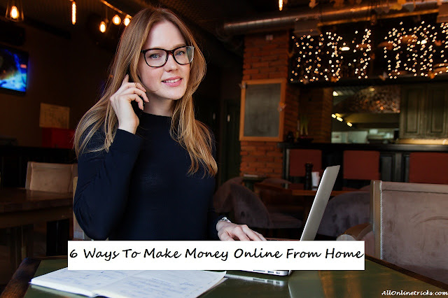 6 Ways To Make Money Online From Home