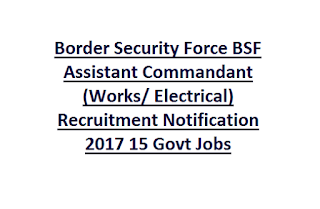Border Security Force BSF Assistant Commandant (Works, Electrical) Recruitment Notification 2017 15 Govt Jobs