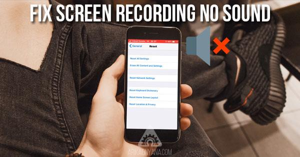 Cara Mengatasi Screen Recording iOS 11 Yang Tidak Bersuara