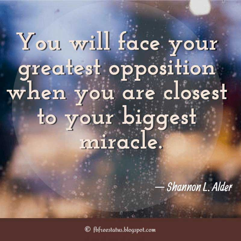 "Hater Quotes, ""You will face your greatest opposition when you are closest to your biggest miracle."" – Shannon L. Alder"