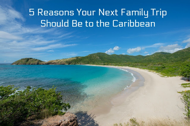 5 Reasons Your Next Family Trip Should Be to the Caribbean