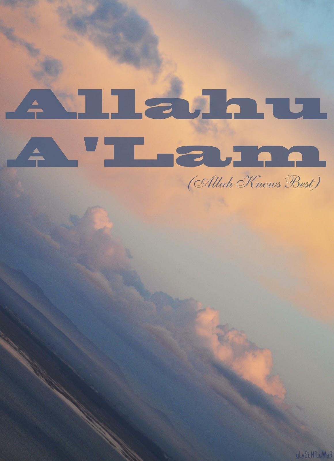 Allahu A'lam, Rahasia Allah Dibalik Sebuah Peristiwa