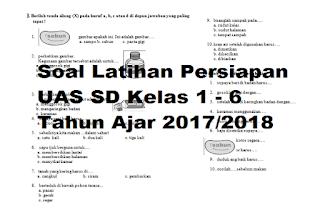 Soal Latihan Persiapan UAS SD Kelas 1 - 6 Tahun Ajar 2017/2018
