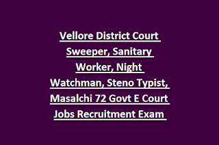 Vellore District Court Sweeper, Sanitary Worker, Night Watchman, Steno Typist, Masalchi 72 Govt E Court Jobs Recruitment Exam 2019