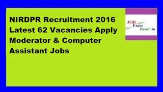 NIRDPR Recruitment 2016 Latest 62 Vacancies Apply Moderator & Computer Assistant Jobs