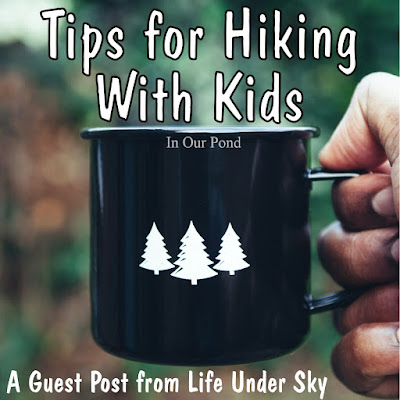 Tips for Hiking with Kids- a Guest Post from Life Under Sky.  In Our Pond blog.  Camping.  Hiking.  Children.  Outdoor Recreation