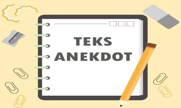 Pengertian Teks Anekdot, Ciri, Tujuan, Struktur, Kaidah Bahasa dan Contoh Teks Anekdot Terlengkap