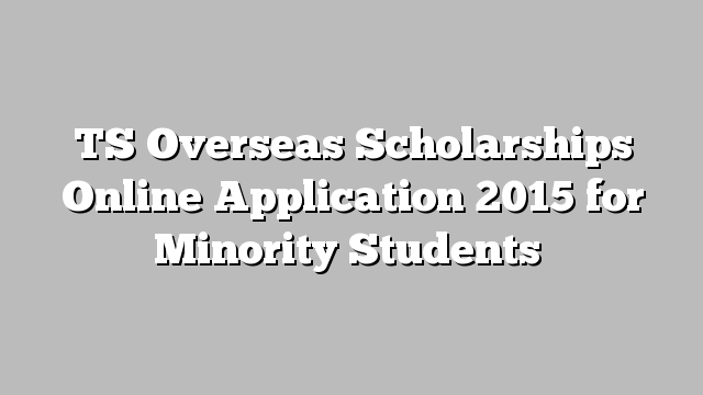 TS Chief Minister's Overseas Scholarship scheme for