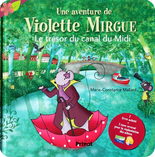 Une aventure de Violette Mirgue - Le trésor du canal du Midi de Marie-Constance Mallard - éditions Privat