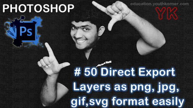 #50 Direct Export Layers as png,jpg,gif,svg format easily in Photoshop