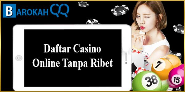 Daftar Casino Online Tanpa Ribet