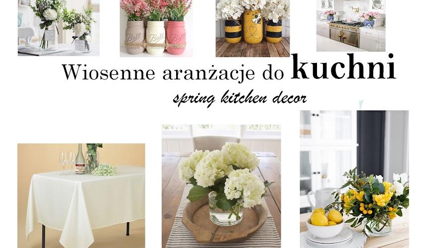 Wiosenne aranżacje do kuchni   Spring kitchen decor