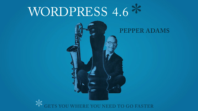 "WordPress 4.6 is out - in honor of jazz saxophonist Frederick ""Pepper"" Adams III"