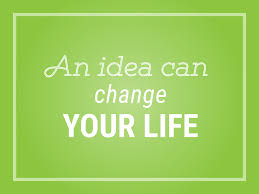 An Idea Can Change Your Life