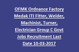 OFMK Ordnance Factory Medak ITI Fitter, Welder, Machinist, Turner, Electrician Group C Govt Jobs Recruitment Last Date 10-03-2017