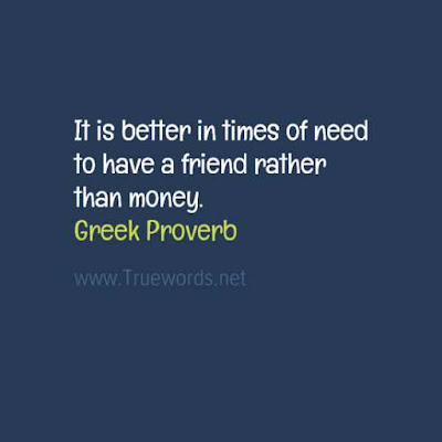 It is better in times of need to have a friend rather than money