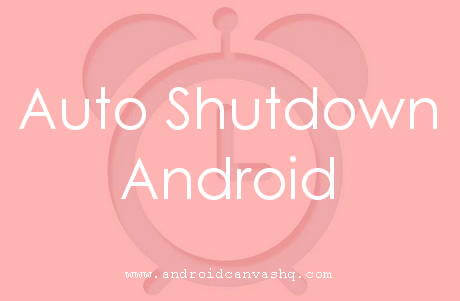 automatically shutdown android devices
