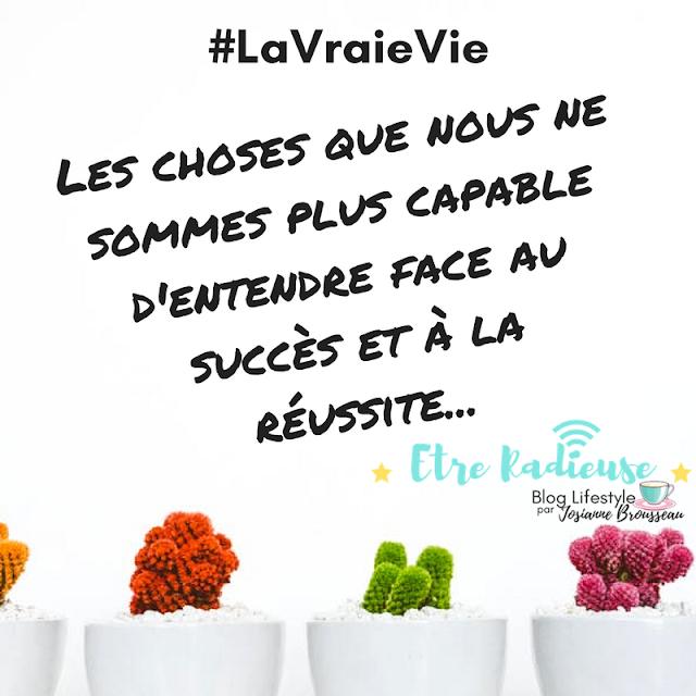 #LaVraieVie - Les choses que nous ne sommes plus capable d'entendre face au succès et à la réussite...