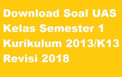 Download Soal UAS Kelas 1 Semester 1 Kurikulum 2013/K13 Revisi 2018