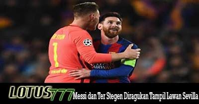Messi dan Ter Stegen Diragukan Tampil Lawan Sevilla