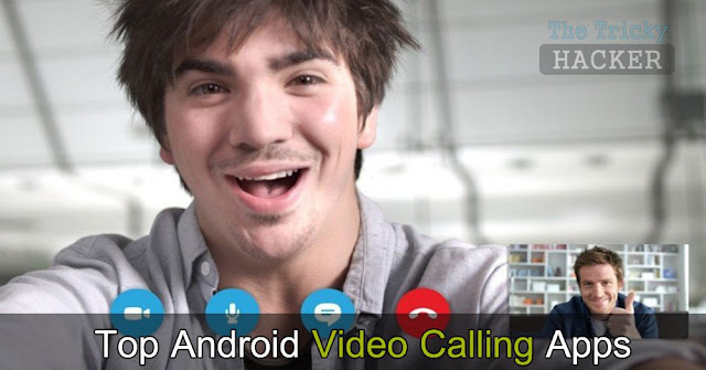 Most Popular Video Calling Apps For Android In 2017