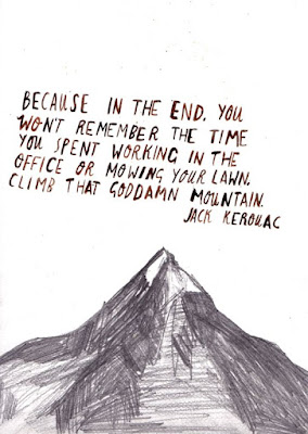 Climb that goddam mountain, Jack Kerouac quote