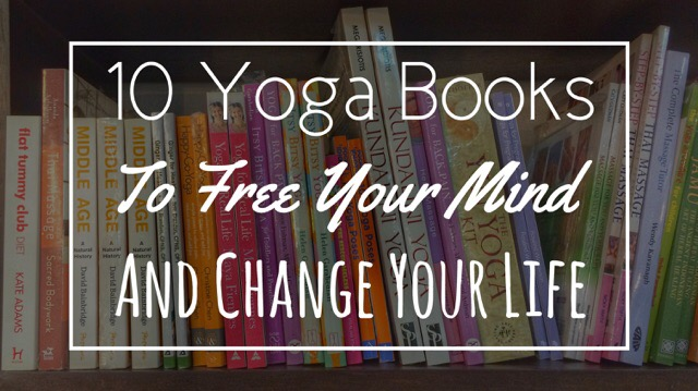 10 Yoga Books That Can Free Your Mind and Change Your Life