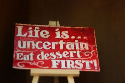 Life is uncertain, eat dessert first, Living from Glory To Glory Blog...