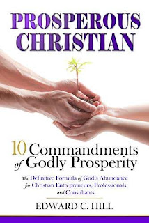 Prosperous Christian: 10 Commandments of Godly Prosperity free book promotion Edward C. Hill