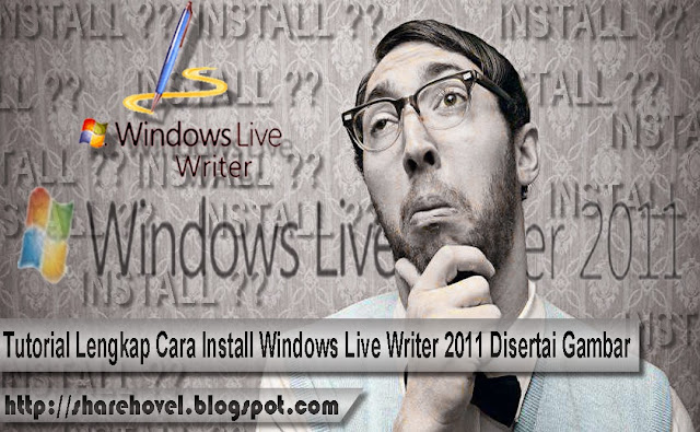 Tutorial_Lengkap_Cara Install_Windows_Live_Writer_2011_Disertai_Gambar_by_sharehovel