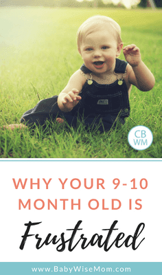 Why Your 9 or 10 Month Old Is Frustrated. What you can do to help your baby be more content and even sleep better.