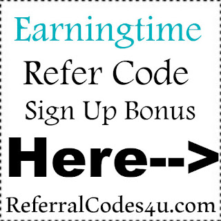 Earningtime App Referral Code, Earningtime App Invite Code & Earningtime App Sign Up Bonus