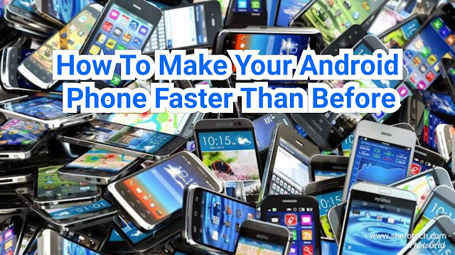 How To Make Your Android Phone Faster Than Before