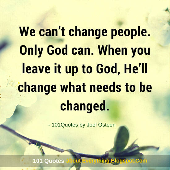 We Cant Change People Only God Can Joel Osteen Quote 101 Quotes