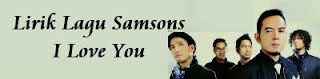 Lirik Lagu Samsons - I Love You