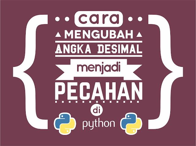 Cara Mengubah Angka Desimal Menjadi Pecahan di Python