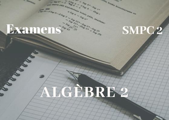 Examens corrigés d'algèbre 2 SMPC Semestre S2 PDF
