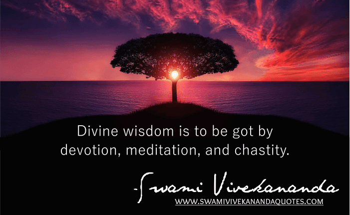Swami Vivekananda wisdom quotes: Divine wisdom is to be got by devotion, meditation, and chastity.
