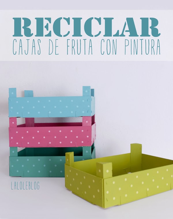 Lalole blog reciclar cajitas de fresas con pintura for Como reciclar una cama de madera