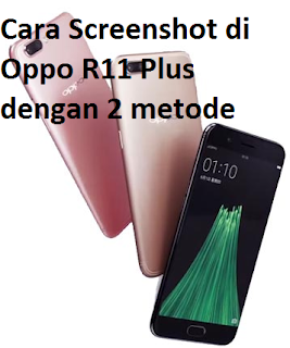 Oppo R11 plus: Cara Screenshot di Oppo R11 Plus dengan 2 metode