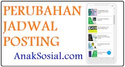 Perubahan Jadwal Posting Blog Anaksosial.com