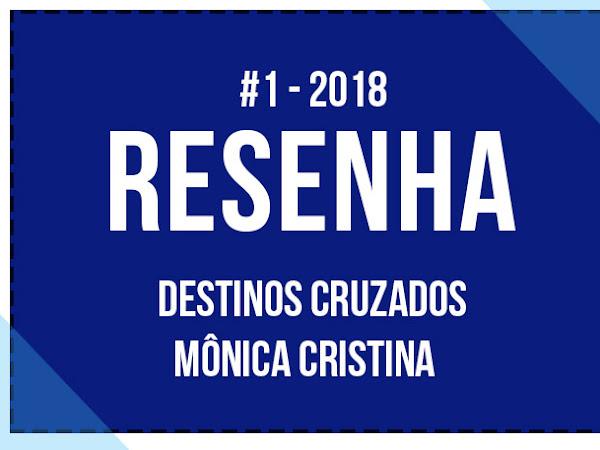 {Resenha} Destinos Cruzados - Mônica Cristina #1