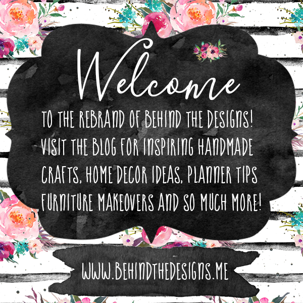 Welcome to the New Behind the Designs DIY Craft and Planning Blog